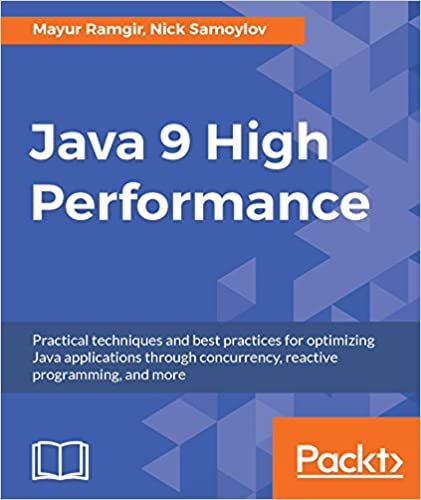 Java 9 High Performance: Practical techniques and best
