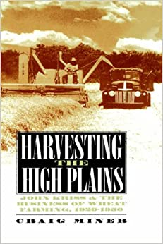 Harvesting the High Plains: John Kriss and the Business of Wheat Farming, 1920-1950 (Modern War Studies (Pdf))