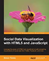 Social Data Visualization with HTML5 and JavaScript Front Cover