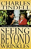 Seeing Beyond the Wrinkles, Charles Tindell, 1882349032