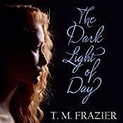 The Dark Light of Day | T. M. Frazier