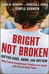 Bright Not Broken: Gifted Kids, ADHD, and Autism Kindle Edition