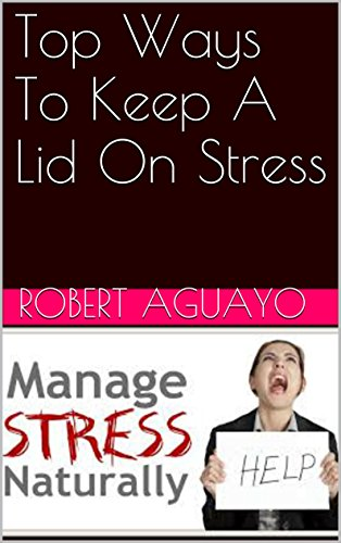 Top Ways To Keep A Lid On Stress (English Edition)
