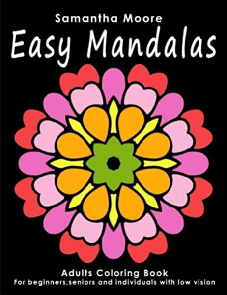 - Easy Mandalas: Adults Coloring Book For Beginners, Seniors And People With  Low Vision: Moore, Samantha: 9781539053408: Amazon.com: Books