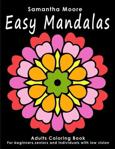 Easy Mandalas: Adults Coloring Book for Beginners, Seniors and people with low vision (Books For The Visually Impaired)