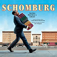 Schomburg: The Man Who Built a Library Audiobook by Carole Boston Weatherford Narrated by Ron Butler