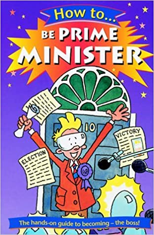 Book How To Be Prime Minister: The hands-on guide to becoming - the boss! by Adam Hibbert (22-Feb-2001)
