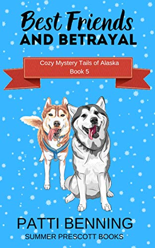 Best Friends and Betrayal (Cozy Mystery Tails of Alaska Book 5) (Best Friend Betrayal Stories)