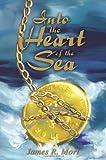 Into the Heart of the Sea, James R. Mori, 0595242170