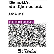 L'Homme Moïse et la religion monothéiste de Sigmund Freud: Les Fiches de lecture d'Universalis (French Edition)