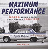 Maximum Performance: Mopar Super Stock Drag Racing 1962-1969
