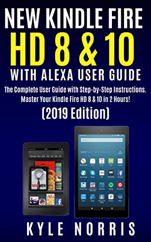 NEW KINDLE FIRE HD 8 & 10 WITH ALEXA USER GUIDE: The Complete User Guide with Step by Step Instructions. Master your Kindle Fire HD 8 & 10 in 2 Hours! (2019 Edition) (Kindle Live Chat Support)