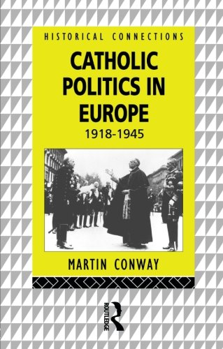Catholic Politics in Europe, 1918-1945 (Historical Connections)