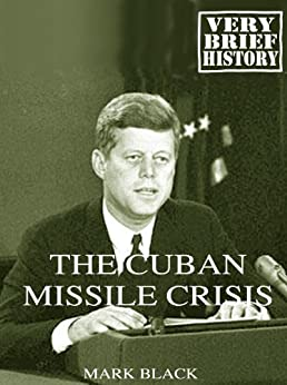 a brief history of the cuban missile crisis in the united states History brief: the cuban missile crisis explained the united states insisted that the missile bases be the history of the cuban missile crisis.