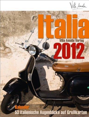 Italia 2012: Postkartenkalender. Wöchentliches Kalendarium mit 53 italienischen Augenblicken auf Grußkarten