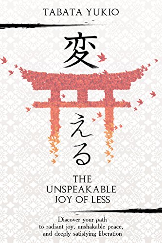 Pdf eBooks Minimalism: The Unspeakable Joy of Less: Discover Your Path to Radiant Joy, Unshakable Peace and Deeply Satisfying Liberation (変える Book 1)