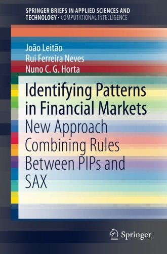 Identifying Patterns in Financial Markets: New Approach Combining Rules Between PIPs and SAX (SpringerBriefs in Applied Sciences and Technology)
