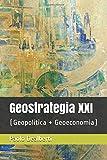 Geostrategia XXI: (Geopolitica + Geoeconomia)