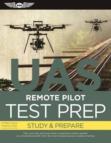 Remote Pilot Test Prep - UAS: Study & Prepare: Pass your test and know what is essential to safely operate an unmanned aircraft – from the most trusted source in aviation training (Test Prep series) (Best Commercial Websites 2019)