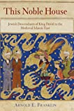 This Noble House: Jewish Descendants of King David in the Medieval Islamic East (Jewish Culture and Contexts)