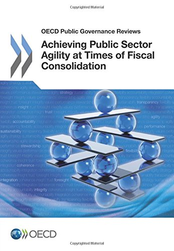 Oecd Public Governance Reviews Achieving Public Sector Agility at Times of Fiscal Consolidation pdf