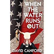 When the Water Runs Out: A thriller - America needs it, Canada has it
