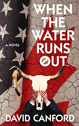 When the Water Runs Out: A thriller - America needs it, Canada has it by [Canford, David]