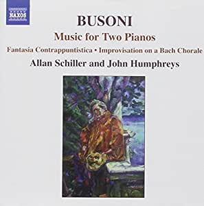 Busoni: Music for Two Pianos: Fantasia Contrappuntistica & Transcriptions