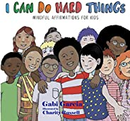 I Can Do Hard Things: Mindful Affirmations for Kids