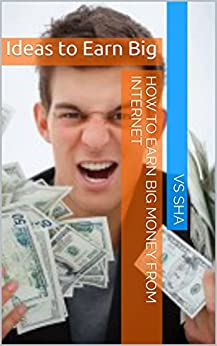 Download for free How to Earn Big Money from Internet: Ideas to Earn Big