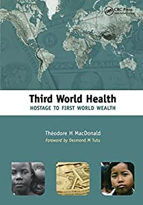 Third World Health: Hostage to First World Wealth