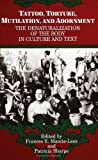 img - for Tattoo, Torture, Mutilation, and Adornment: The Denaturalization of the Body in Culture and Text (SUNY Series, the Body in Culture, History, and ... Series, Body in Culture, History, & Religion) book / textbook / text book