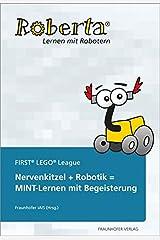 Nervenkitzel + Robotik = MINT-Lernen mit Begeisterung: Roberta - FIRST® LEGO® League. Paperback