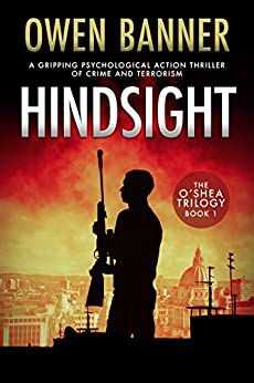 Hindsight: A gripping psychological action thriller of conspiracy and terrorism (The O'Shea Trilogy Book 1) (English Edition) por [Banner, Owen]