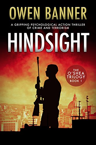 Hindsight: A gripping psychological action thriller of conspiracy and terrorism (The O'Shea Trilogy Book 1) by [Banner, Owen]