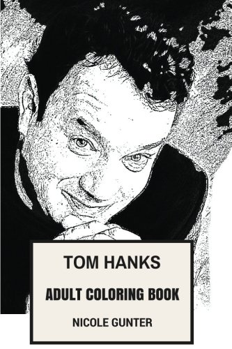 Tom Hanks Adult Coloring Book: Forrest Gump and Saving Private Ryan Star, Academy Award Winner and Great Artist  Inspired Adult Coloring Book (Tom Hanks Books)