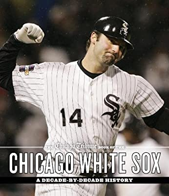 6d4f9096f63 The Chicago Tribune Book of the Chicago White Sox  A Decade-by-Decade  History  Chicago Tribune Staff  9781572842441  Amazon.com  Books