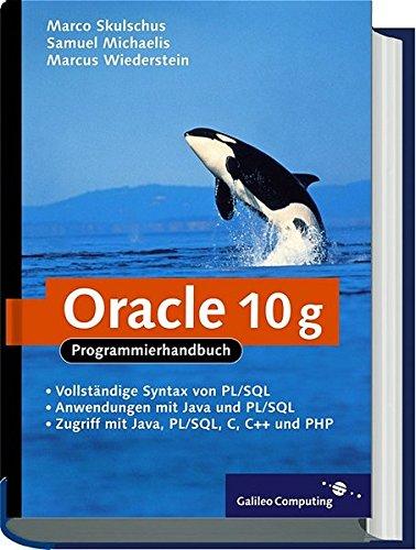 Oracle 10g: Programmierung mit PL/SQL, Java, PHP und C++ (Galileo Computing) Gebundenes Buch – 28. September 2004 Marcus Wiederstein Marco Skulschus Samuel Michaelis 389842314X