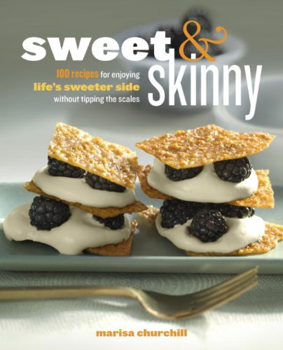 Sweet & Skinny: 100 Recipes for Enjoying Life's Sweeter Side Without Tipping the Scales cover