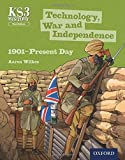Key Stage 3 History by Aaron Wilkes: Technology, War and Independence 1901-Present Day Student Book