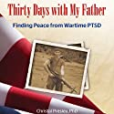 Thirty Days with My Father: Finding Peace from Wartime PTSD Audiobook by Christal Presley Narrated by Christal Presley