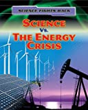 Science vs. the Energy Crisis, Nick Hunter, 1433986957