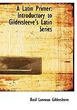 A Latin Primer, Basil Lanneau Gildersleeve, 0554738902