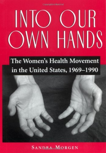 Into Our Own Hands: The Women's Health Movement in the United States, 1969-1990 ()