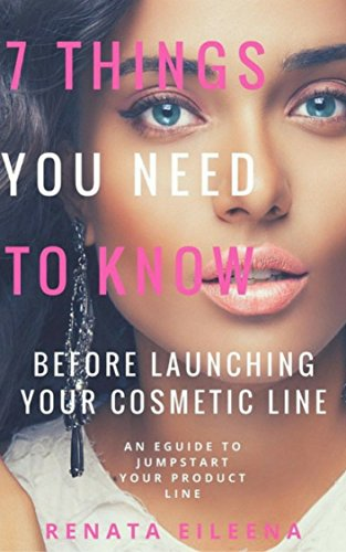 7 things you need to know before launching your cosmetic line: An eGuide to  jump start your product line!