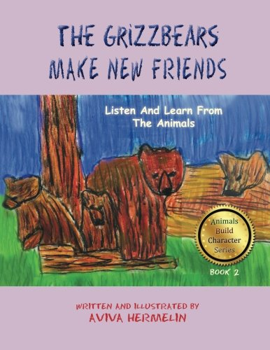 The Grizzbears Make New Friends: Book 2 In The Animals Build Character Series For Children (Volume 2)