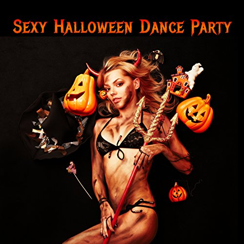 Sexy Halloween Dance Party: Dark and Scary House Music, Hard House, Tribal House, And Techno for a Spooky Halloween Rave ()