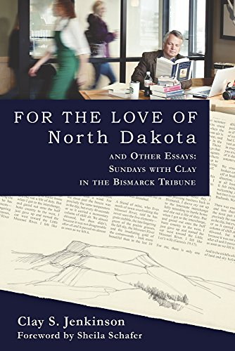 For The Love Of North Dakota And Other Essays  Sundays With Clay In The Bismarck Tribune
