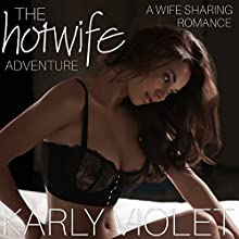 The Hotwife Adventure: A Wife-Sharing Romance Audiobook by Karly Violet Narrated by Ward Thomas