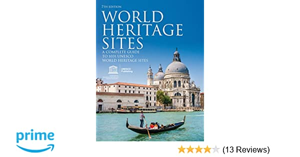 World Heritage Sites: A Complete Guide to 1, 031 UNESCO